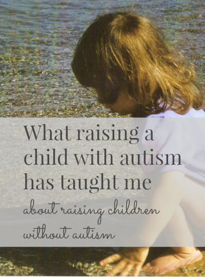 What raising a child with autism taught me about raising children without autism