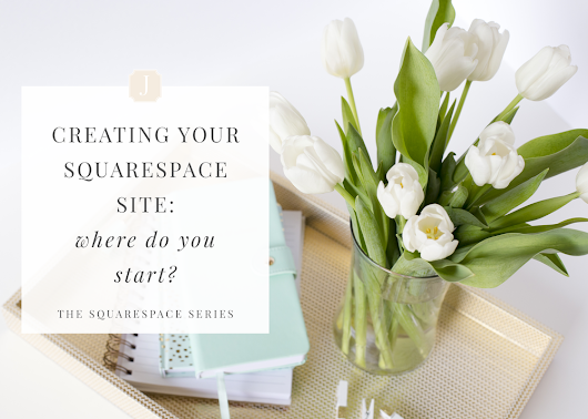 Creating Your Squarespace Website | Where Do You Start?