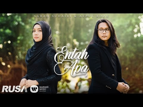 LIRIK LAGU SARAH SUHAIRI & AEPUL ROZA | ENTAH APA (OFFICIAL MUSIC VIDEO)