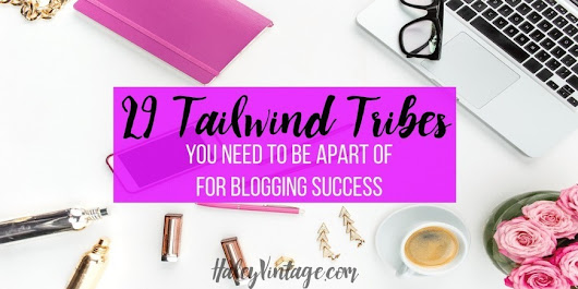 29 Tailwind Tribes You Need to Be Apart of For Blogging Success | Blogging as a Business