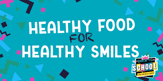Healthy Foods for Healthy Smiles!