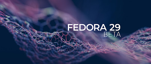 Announcing the release of Fedora 29 Beta - Fedora Magazine