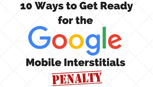 10 Ways to Get Ready for Google's Mobile Interstitials Penalty on January 10th - Search Engine Journal