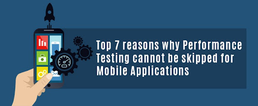 Top 7 reasons why Performance Testing cannot be skipped for Mobile Applications