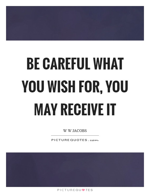Be Careful What You Wish For You May Receive It Picture Quotes