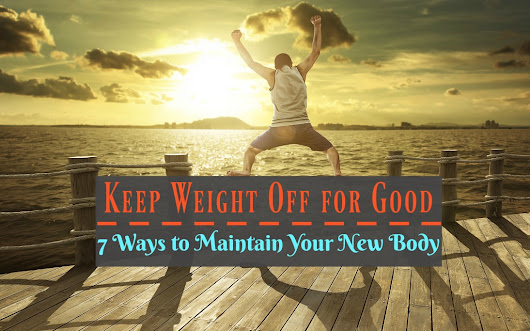 Keep Weight Off for Good: 7 Ways to Maintain Your New Body - The Healthy Apron