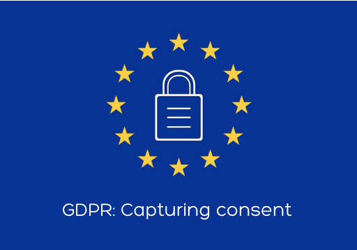 GDPR: What does the Regulation require when capturing consent?