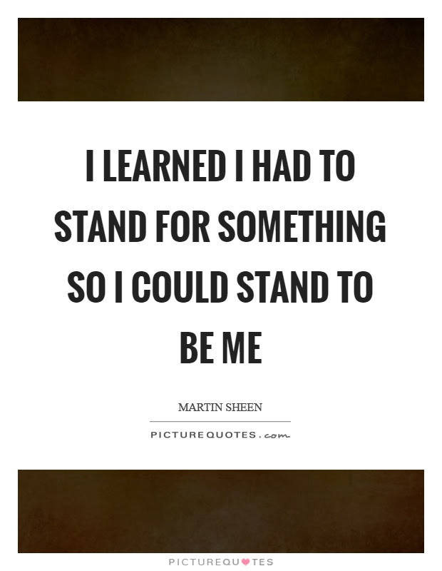 I Learned I Had To Stand For Something So I Could Stand To Be Me