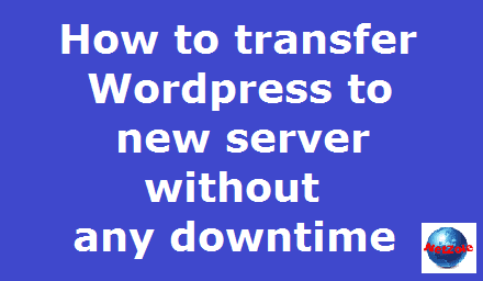How to transfer Wordpress to new server without any downtime | Netzole