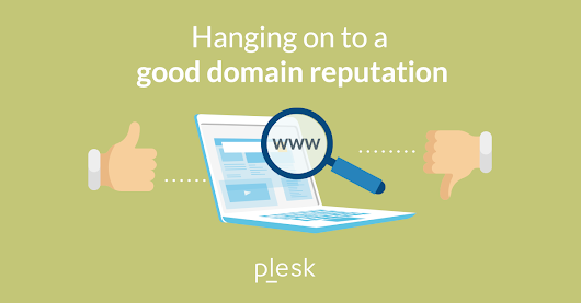 Keeping an eye on your domain reputation - Plesk Tips