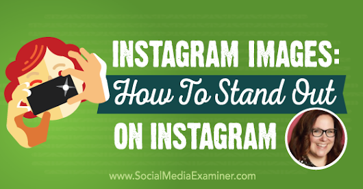 Instagram Images: How to Stand Out on Instagram : Social Media Examiner