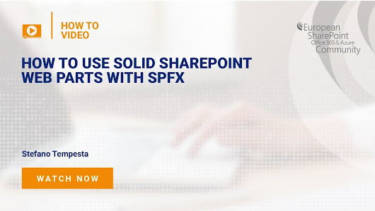 How to use SOLID SharePoint Web Parts with SPFx - European SharePoint, Office 365 & Azure Conference, 2018, Copenhagen, Denmark