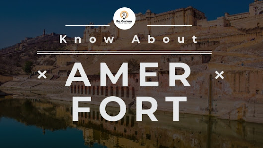 Amer Fort - Jaipur | History, Timing and More things to know- Be Curious