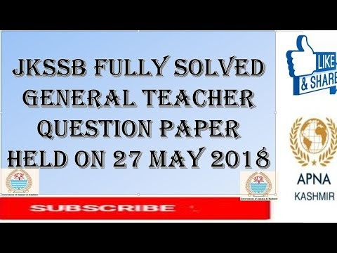 JKSSB FULLY SOLVED GENERAL TEACHER QUESTION PAPER HELD ON 27 MAY 2018