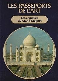 Couverture de Les passeports de l'Art; Les capitales du grand moghol