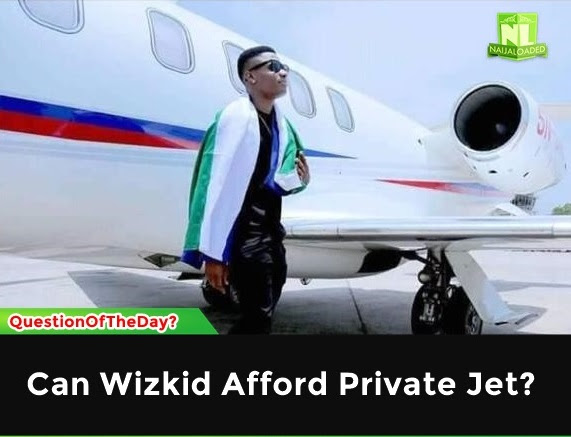 Let's Talk!! Do You Think Wizkid Can Afford A Private Jet?