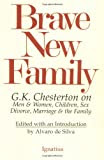 Brave New Family: G.K. Chesterton on Men and Women, Children, Sex, Divorce, Marriage and the Family
