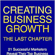 Amazon.com: Creating Business Growth: The Last Chapter: 21 Leading Marketers Reveal Their Top Business Marketing Secrets eBook: Stefan Drew, Mike Seddon, Lou D'Alo, Srikumar Rao, Frank Bria, Joseph Bushnell, Robert Tyson, Adam Franklin, Justin Krane , Lisa Bloom, Tom Zeeb, Mitch Russo, Skip Weisman, Vernon Riley, Ian Brodie, Dov Gordon, Mandi Ellefson, Bnonn Tennant, Chris Geogan, Laura Ashley-Timms, Dominic Ashley-Timms: Kindle Store