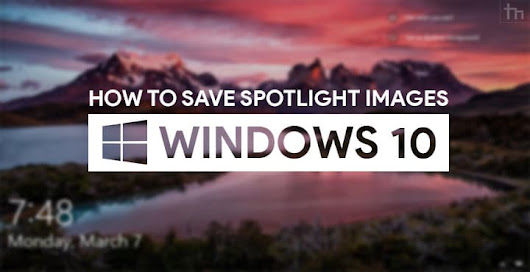 How to Save Spotlight Lockscreen Images on Windows 10 | Technastic