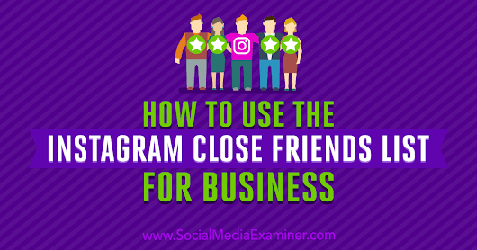 How to Use the Instagram Close Friends List for Business : Social Media Examiner
