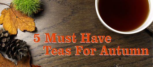 5 Must Have Teas For Autumn | Tea-and-Coffee.com