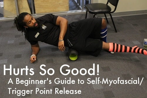 Hurts So Good: A Beginner's Guide Self-Myofascial/Trigger Point Release