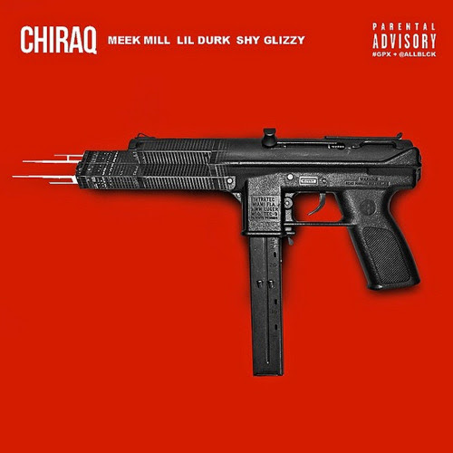 CHIRAQ - Meek Mill, Lil Durk, Shy Glizzy by Dreamchasers Records