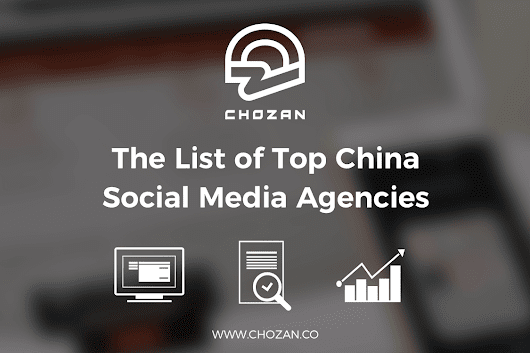 A Comprehensive List of Chinese Social Media Agencies - ChoZan - Chinese Social Media Made Easy