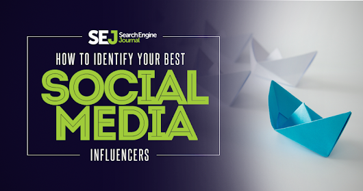 How to Identify Your Best Social Media Influencers | SEJ