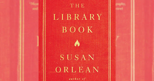 'The Library Book' By Susan Orlean Is Both A Riveting True Crime Exploration And A Love Letter To Libraries