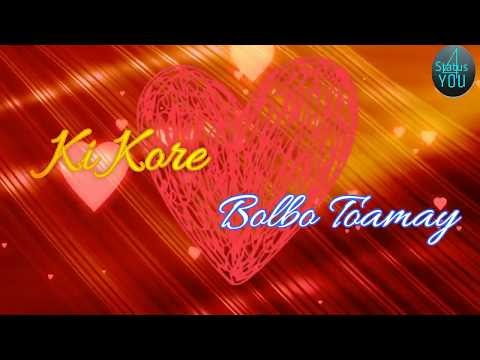Ki Kore Bolbo Tomay Whatsapp Status Video Download | Bangla Status 4 You