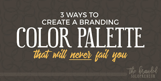 3 Ways to Create a Color Palette That'll NEVER Fail Your Brand