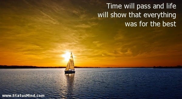 Time Will Pass And Life Will Show That Everything Statusmindcom