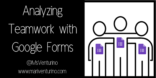 Analyzing Teamwork with Google Forms