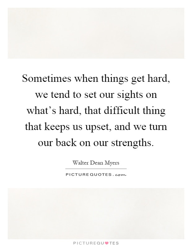 Sometimes When Things Get Hard We Tend To Set Our Sights On