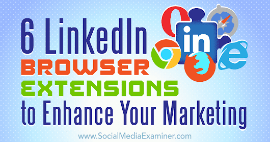 6 LinkedIn Browser Extensions to Enhance Your Marketing : Social Media Examiner