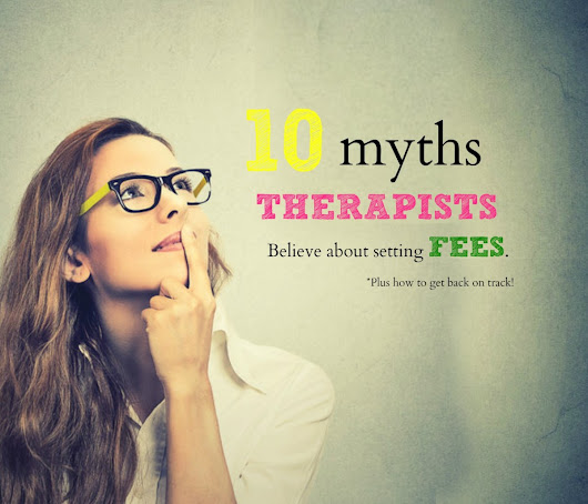 Top 10 Myths Therapists Believe About Setting Fees