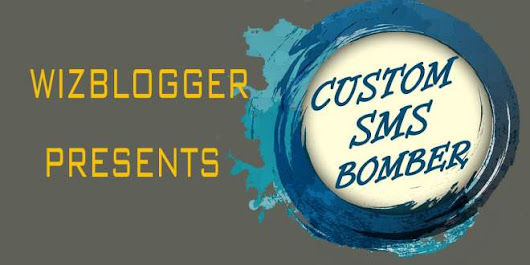 Custom Sms Bomber – Best Working Custom Text Bomber - WizBlogger - Seo,Case Studies,Tutorial And Much more