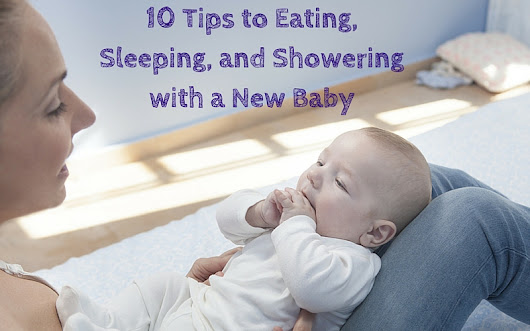 10 Tips to Eating, Sleeping & Showering with a New Baby - The Midwives Of New Jersey