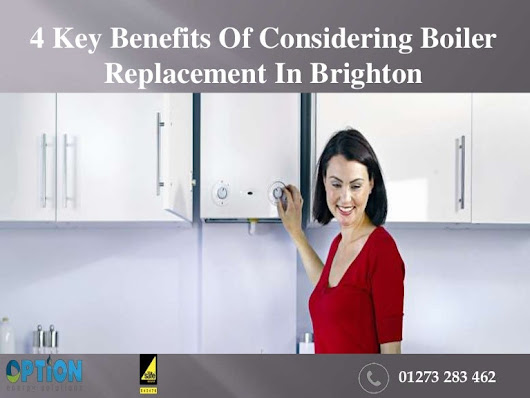 4 Key Benefits Of Considering Boiler Replacement In Brighton