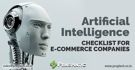 Artificial Intelligence Checklist for eCommerce Companies: What you need to know about AI to stay ahead of your competition - Pragtech Blogger