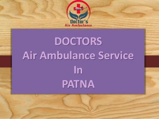 Doctors Air Ambulance Service in Delhi – an Emergency Air Ambulance facility Anytime for Anywhere
