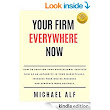 Amazon.com: Your Firm Everywhere Now: How to position your professional services firm as an authority in your marketplace, increase your online presence and generate more business. eBook: Michael Alf: Kindle Store