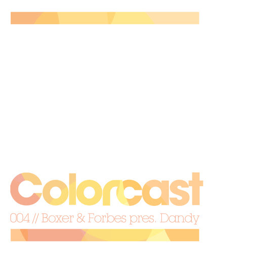 Colorcast 004 with Boxer & Forbes Pres. Dandy