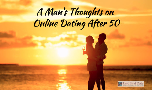 A Man's Thoughts on Online Dating After 50 - Last First Date