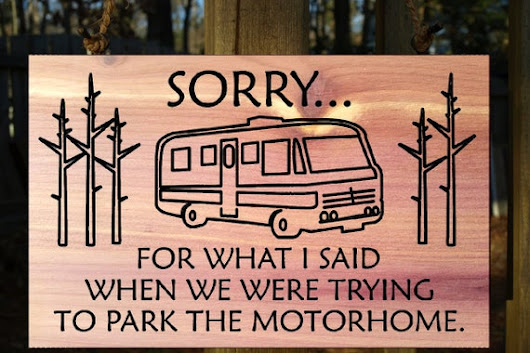 Funny Motorhome Sign, Parking the Motorhome Sign, Funny RV Camping Sign, Sorry for what I said when we were trying to park the motorhome