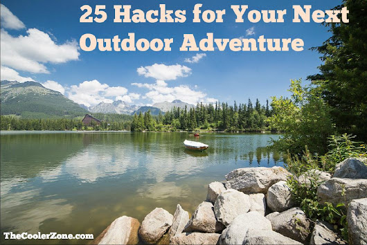 25 Hacks for Your Next Outdoor Adventure - The Cooler Zone