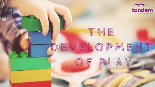 The Development of Play • Tandem Speech Therapy, Austin, TX