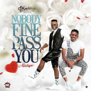[MIXTAPE] DJ Kaywise – Nobody Fine Pass You Mix