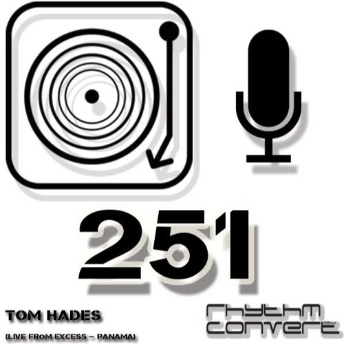 Rhythm Converted Podcast 251 With Tom Hades (Live From Excess - Panama - Amsterdam) by Tom Hades